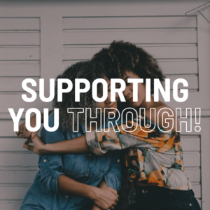 Supporting you through!